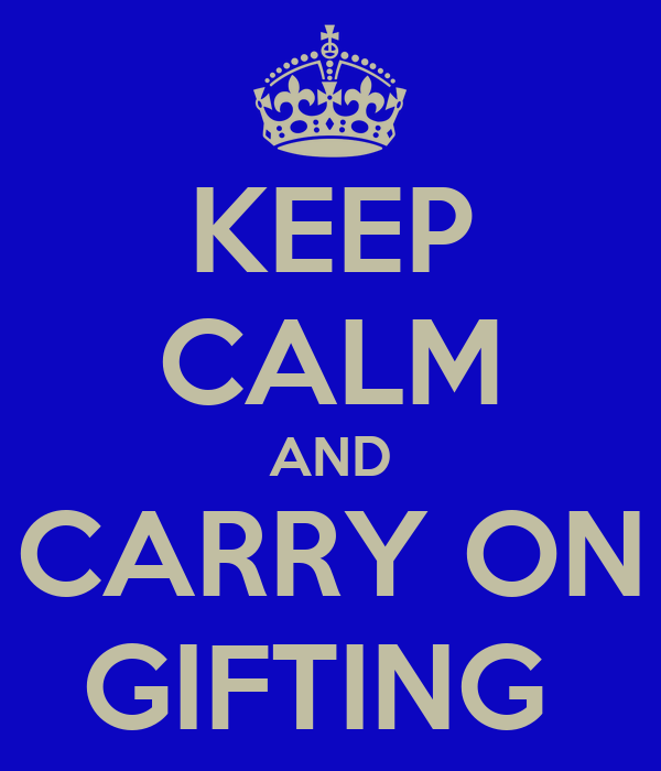 KEEP CALM AND CARRY ON GIFTING