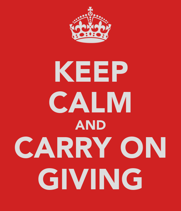KEEP CALM AND CARRY ON GIVING