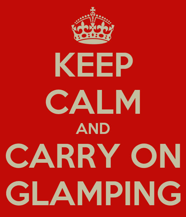 KEEP CALM AND CARRY ON GLAMPING