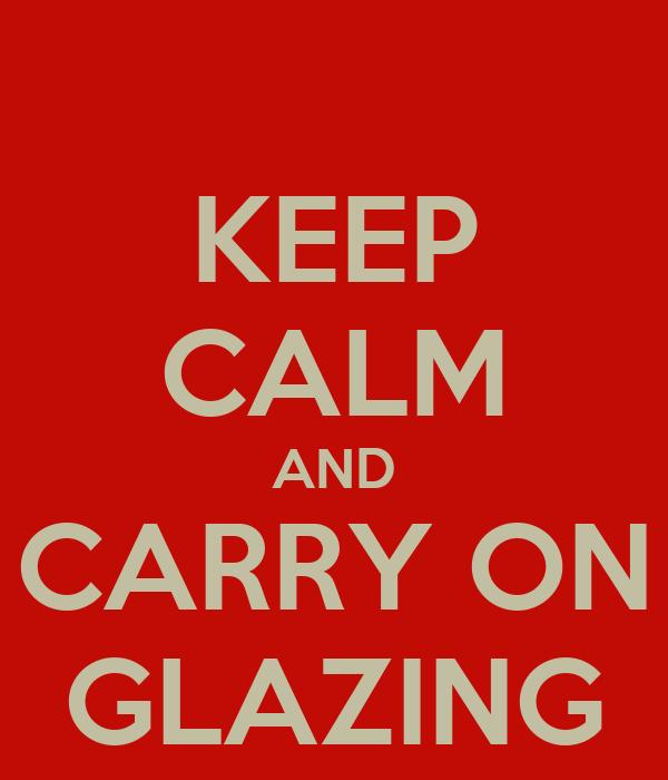 KEEP CALM AND CARRY ON GLAZING
