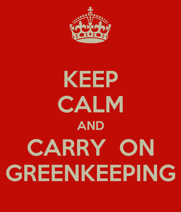 KEEP CALM AND CARRY  ON GREENKEEPING