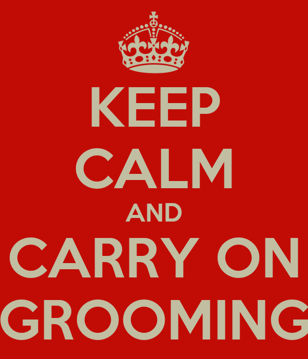 KEEP CALM AND CARRY ON GROOMING