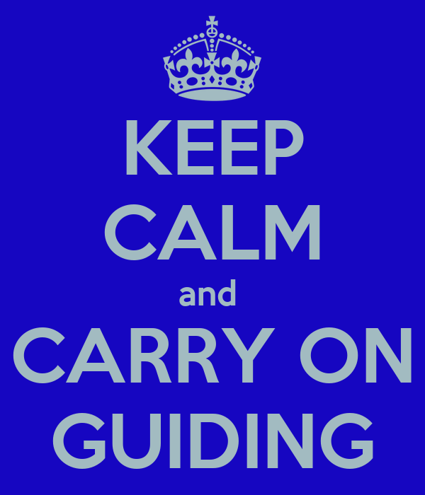 KEEP CALM and  CARRY ON GUIDING