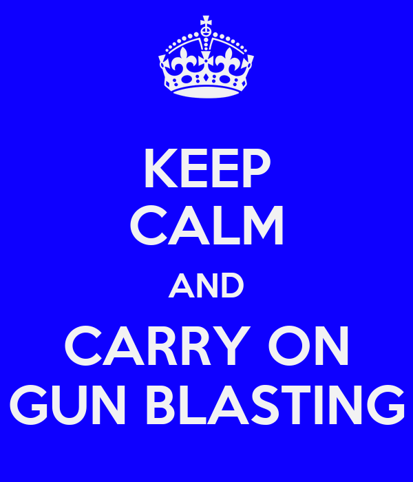 KEEP CALM AND CARRY ON GUN BLASTING