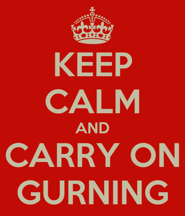 KEEP CALM AND CARRY ON GURNING