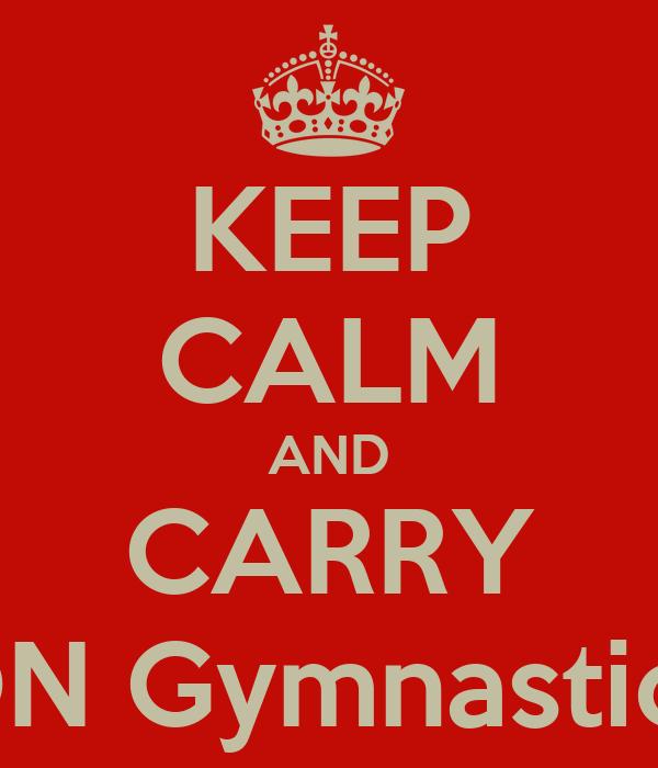 KEEP CALM AND CARRY ON Gymnastics