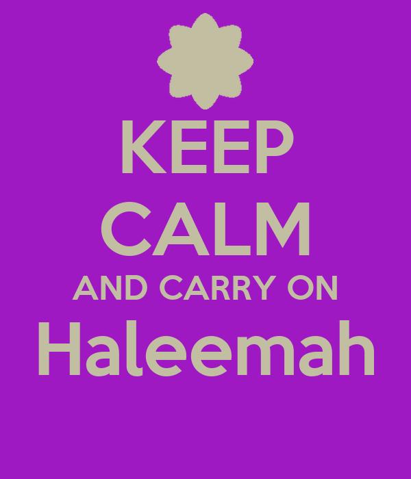 KEEP CALM AND CARRY ON Haleemah