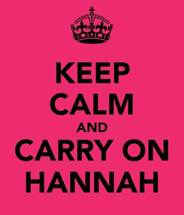 KEEP CALM AND CARRY ON HANNAH