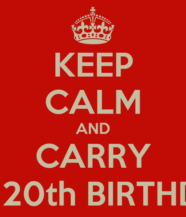 KEEP CALM AND CARRY ON HAPPY 20th BIRTHDAY NIJEE!!