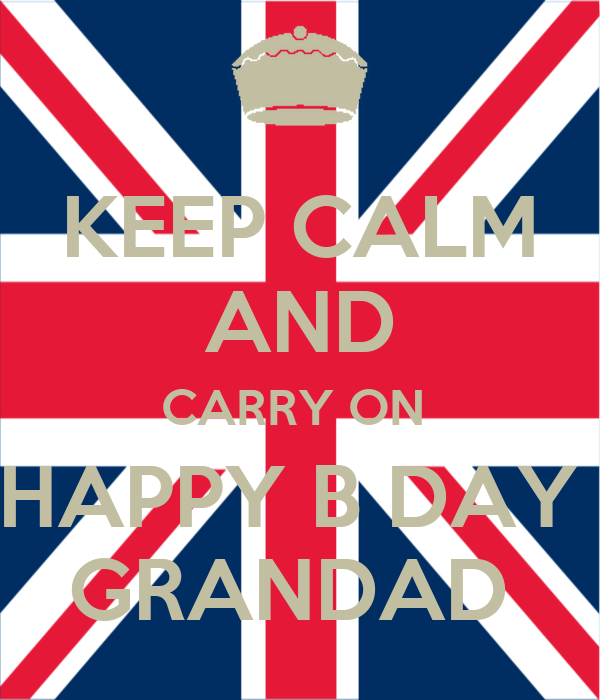 KEEP CALM AND CARRY ON  HAPPY B DAY  GRANDAD