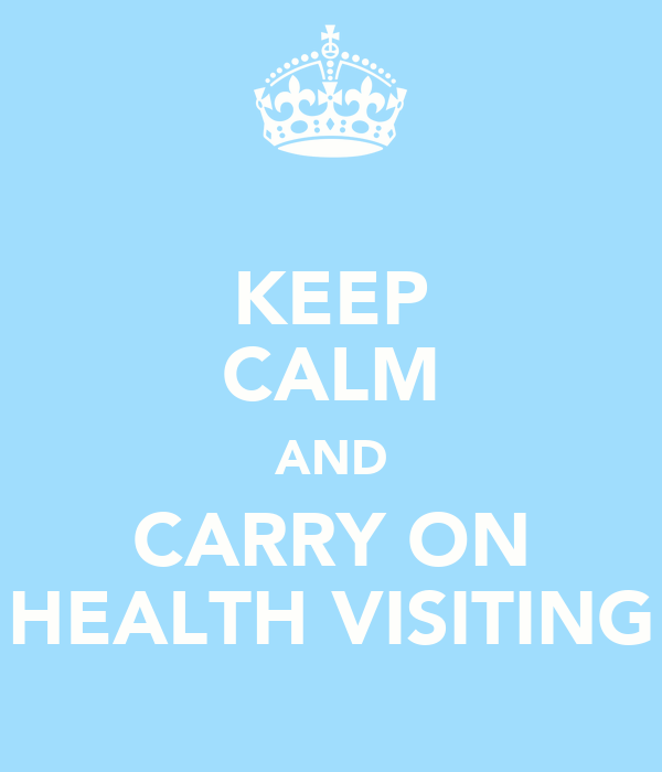 KEEP CALM AND CARRY ON HEALTH VISITING
