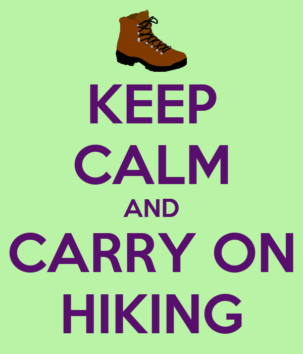 KEEP CALM AND CARRY ON HIKING