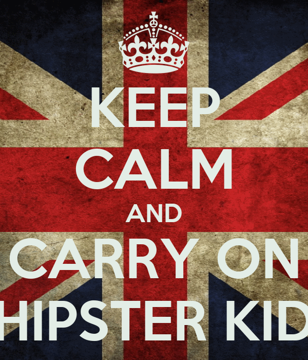 KEEP CALM AND CARRY ON HIPSTER KID