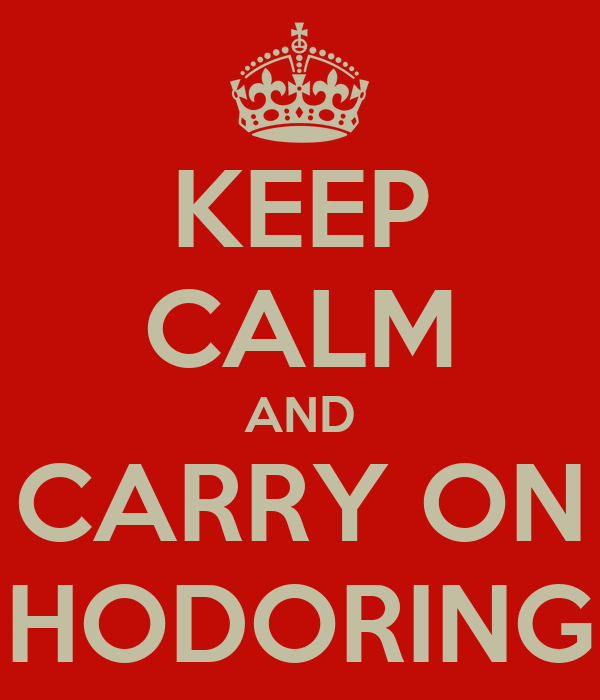 KEEP CALM AND CARRY ON HODORING