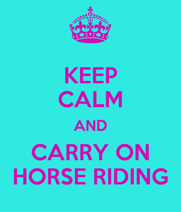 KEEP CALM AND CARRY ON HORSE RIDING