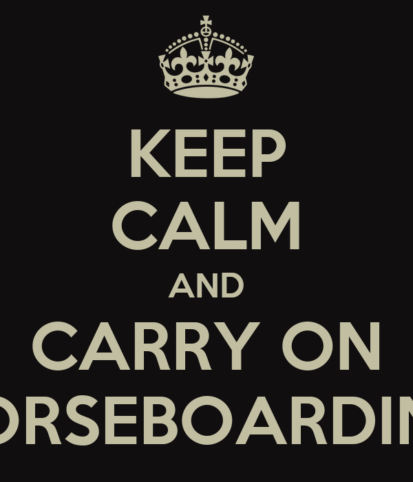 KEEP CALM AND CARRY ON HORSEBOARDING