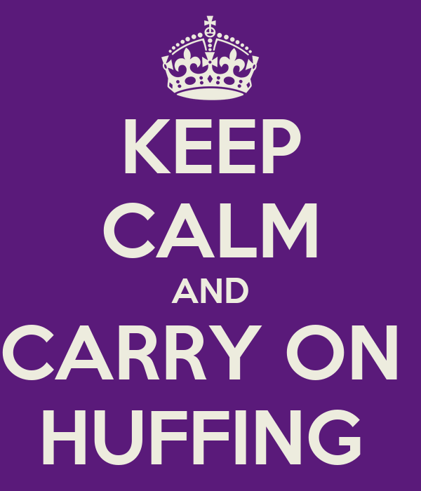 KEEP CALM AND CARRY ON  HUFFING
