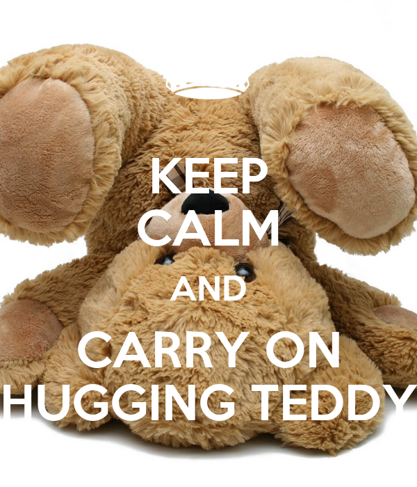 KEEP CALM AND CARRY ON HUGGING TEDDY