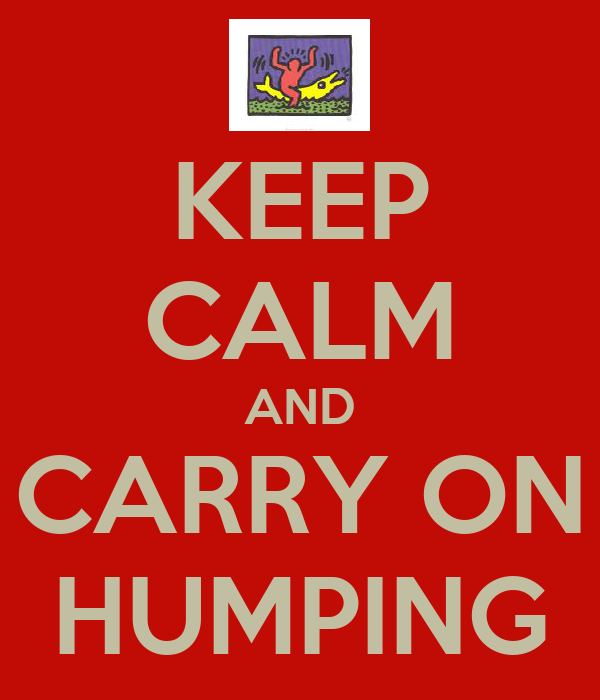 KEEP CALM AND CARRY ON HUMPING