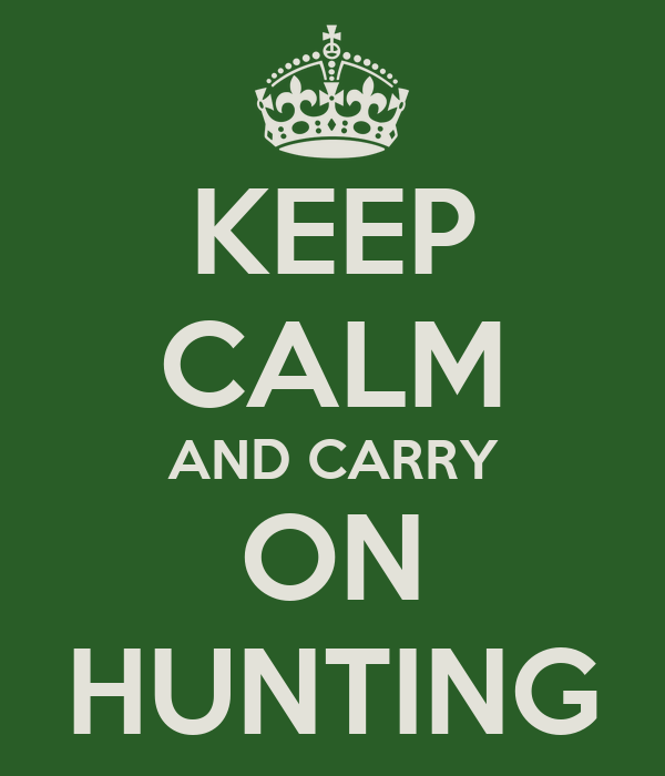 KEEP CALM AND CARRY ON HUNTING