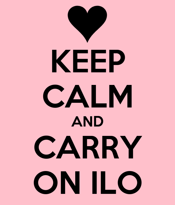 KEEP CALM AND CARRY ON ILO
