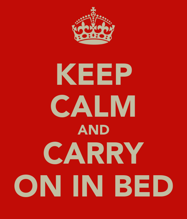 KEEP CALM AND CARRY ON IN BED