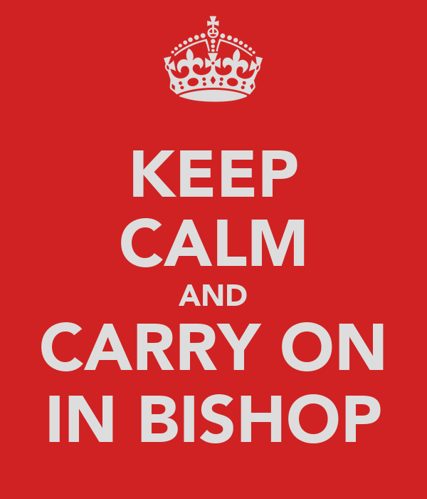 KEEP CALM AND CARRY ON IN BISHOP