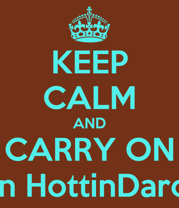 KEEP CALM AND CARRY ON In HottinDaro