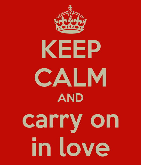 KEEP CALM AND carry on in love