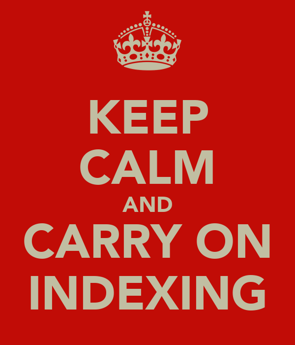 KEEP CALM AND CARRY ON INDEXING