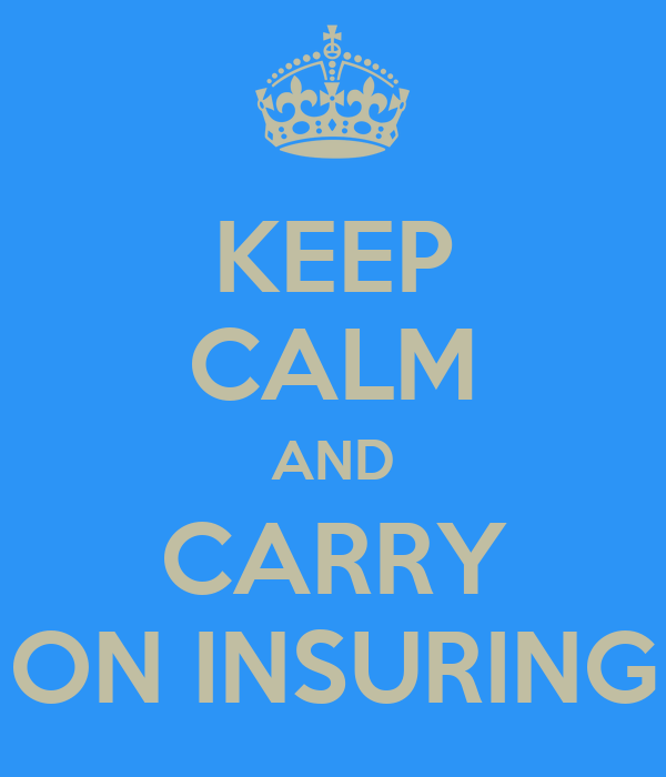 KEEP CALM AND CARRY ON INSURING