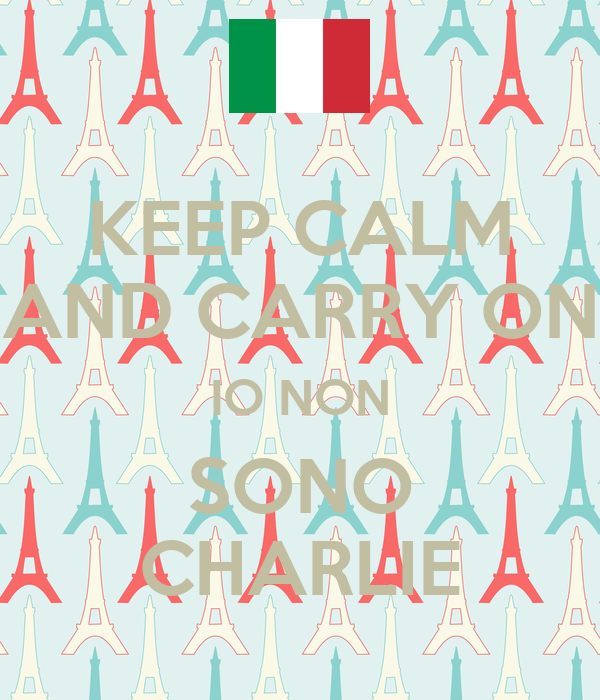 KEEP CALM AND CARRY ON IO NON SONO CHARLIE