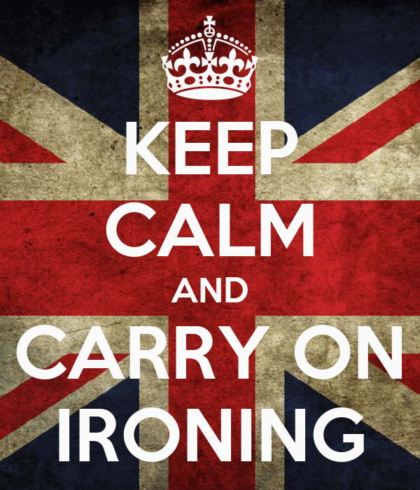 KEEP CALM AND CARRY ON IRONING