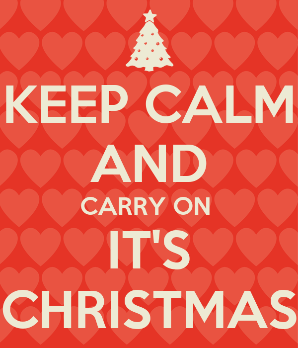 KEEP CALM AND CARRY ON  IT'S CHRISTMAS