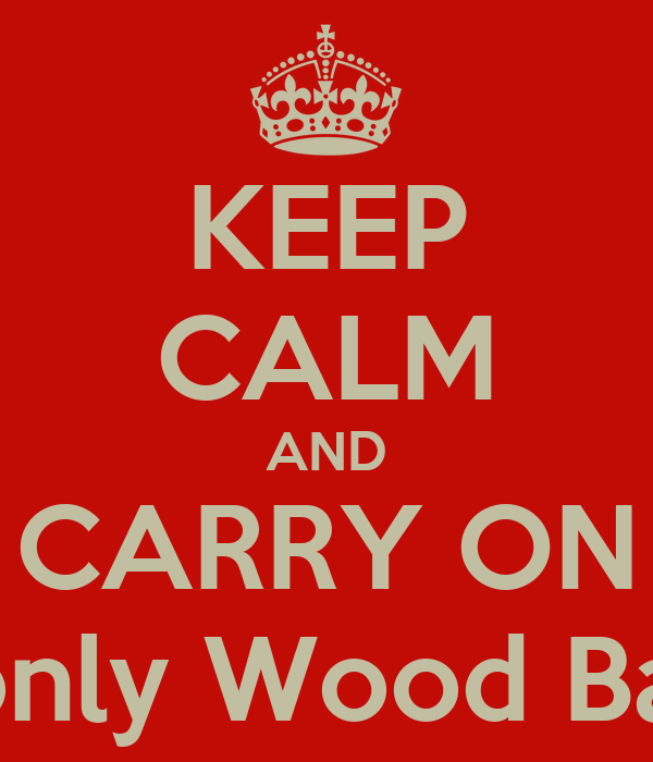 KEEP CALM AND CARRY ON It's only Wood Badge