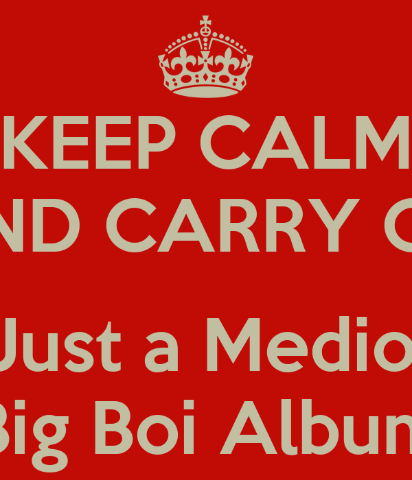 KEEP CALM AND CARRY ON  Its Just a Mediocre Big Boi Album