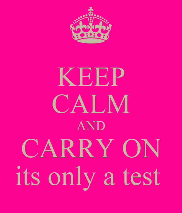 KEEP CALM AND CARRY ON its only a test