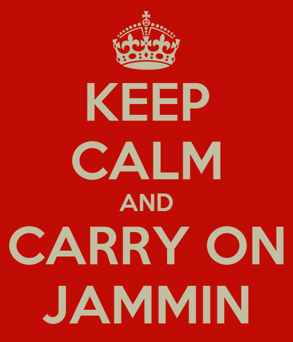 KEEP CALM AND CARRY ON JAMMIN