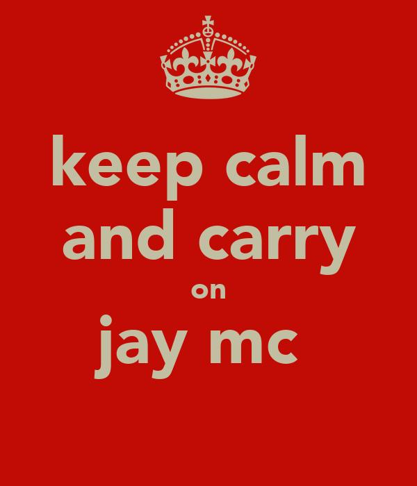 keep calm and carry on jay mc
