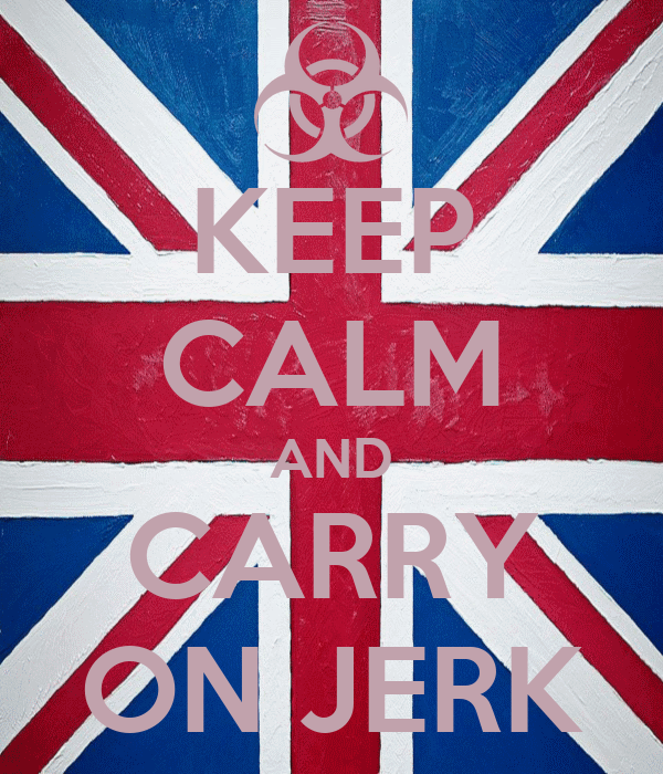 KEEP CALM AND CARRY ON JERK