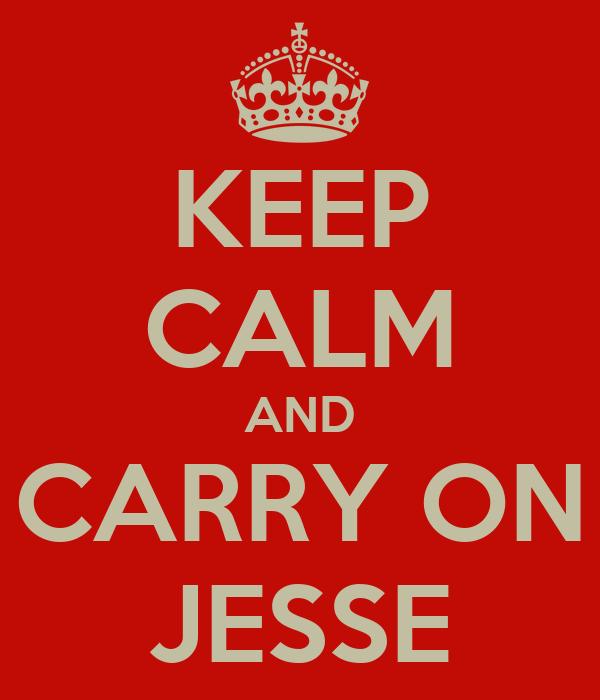 KEEP CALM AND CARRY ON JESSE