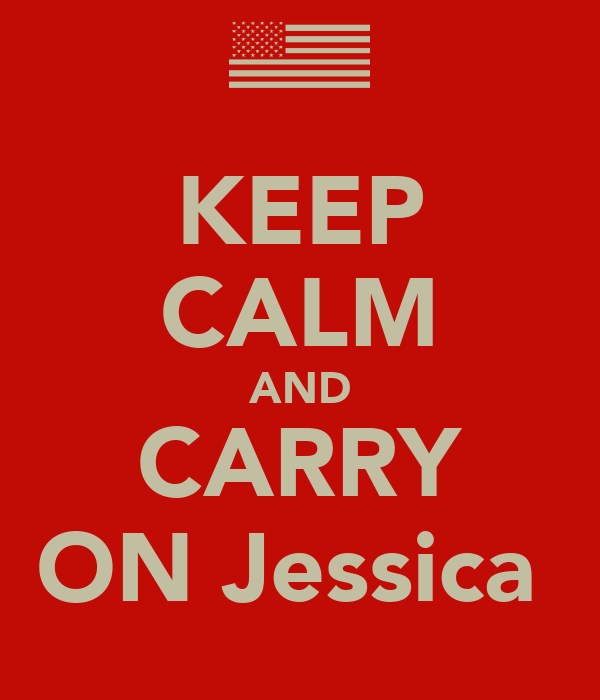 KEEP CALM AND CARRY ON Jessica