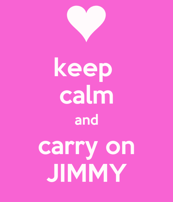 keep  calm and carry on JIMMY