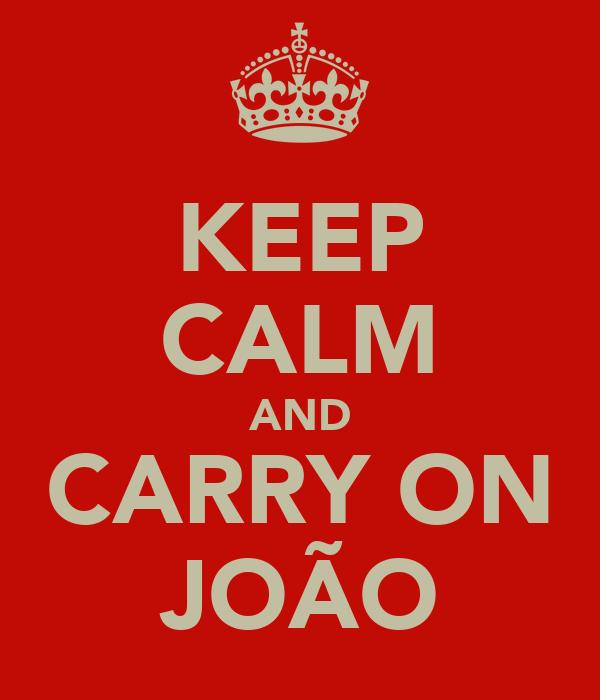 KEEP CALM AND CARRY ON JOÃO