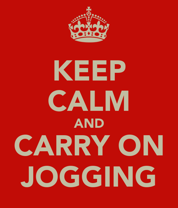 KEEP CALM AND CARRY ON JOGGING
