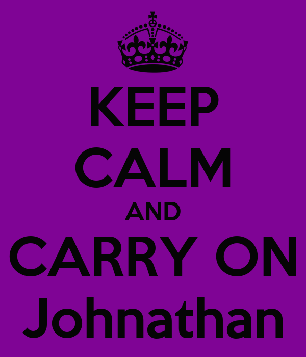 KEEP CALM AND CARRY ON Johnathan
