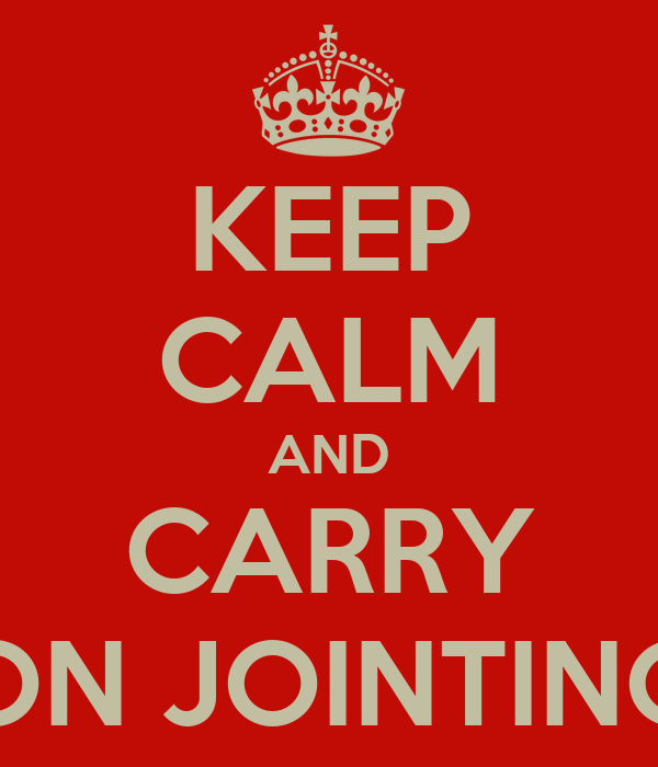 KEEP CALM AND CARRY ON JOINTING