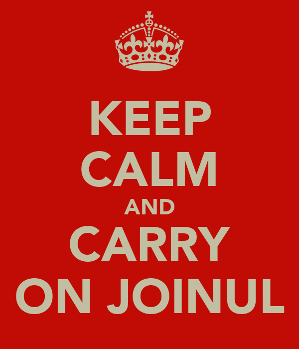 KEEP CALM AND CARRY ON JOINUL