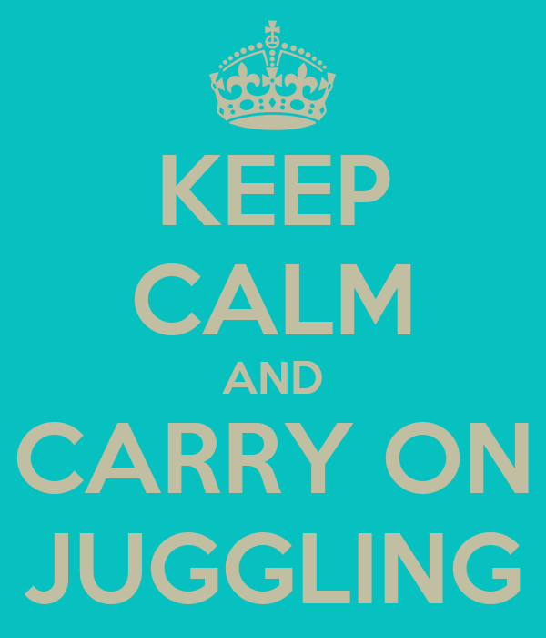 KEEP CALM AND CARRY ON JUGGLING