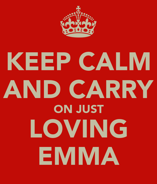 KEEP CALM AND CARRY ON JUST LOVING EMMA